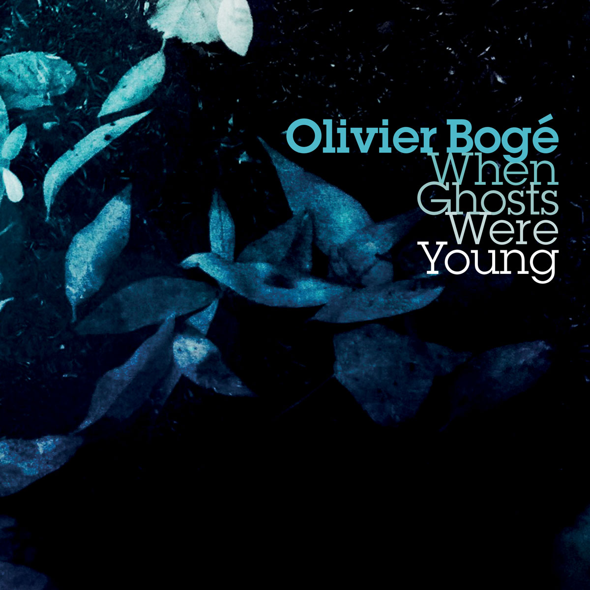 Olivier Bogé « When Ghosts Were Young »